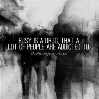 busy-is-a-drug the mindsjournal